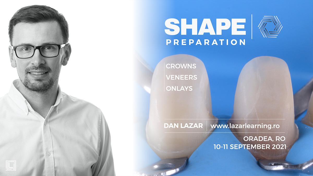 SHAPE PREPARATION - CROWNS, VENEERS, ONLAYS 10-11 Septembrie 2021
